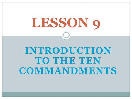 INTRODUCTION TO THE TEN COMMANDMENTS LESSON 9. HOW GOD GAVE HIS LAW.