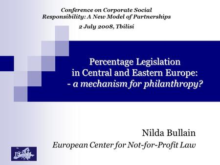 Percentage Legislation in Central and Eastern Europe: - a mechanism for philanthropy? Nilda Bullain European Center for Not-for-Profit Law Conference on.
