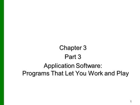 1 Chapter 3 Part 3 Application Software: Programs That Let You Work and Play.