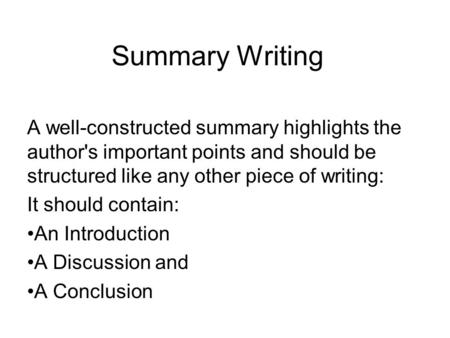 Summary Writing A well-constructed summary highlights the author's important points and should be structured like any other piece of writing: It should.