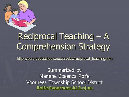 Reciprocal Teaching – A Comprehension Strategy  Summarized by Marlene Cosenza Rolfe Voorhees.
