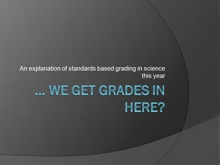 An explanation of standards based grading in science this year.