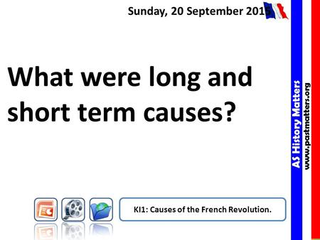 AS History Matters www.pastmatters.org AS History Matters www.pastmatters.org Sunday, 20 September 2015 What were long and short term causes? KI1: Causes.