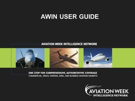 AWIN USER GUIDE. AWIN – Welcome to AWIN Key Features ►Simple log-in process ►Articles and data organized into industry segments ►Online only articles.