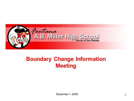 1 Boundary Change Information Meeting December 1, 2009.