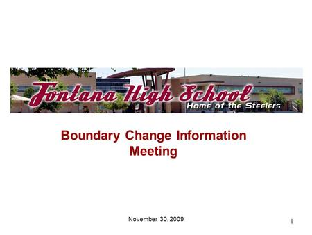 1 Boundary Change Information Meeting November 30, 2009.