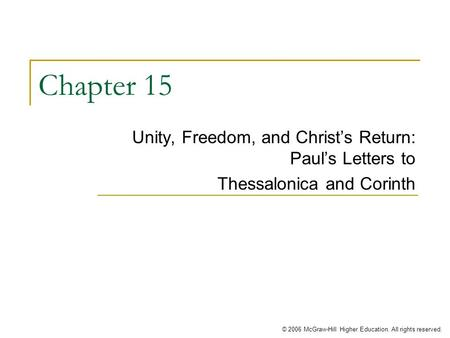 © 2006 McGraw-Hill Higher Education. All rights reserved. Chapter 15 Unity, Freedom, and Christ's Return: Paul's Letters to Thessalonica and Corinth.