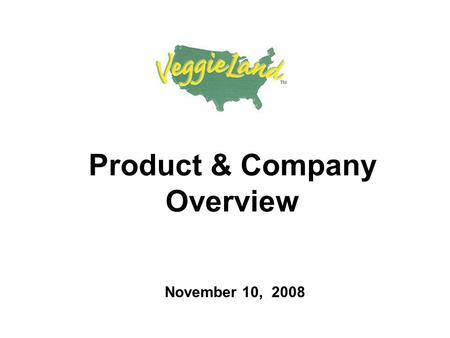 Product & Company Overview November 10, 2008. Company Overview VeggieLand, founded in 1994, is a leading vegetarian food manufacturer selling products.