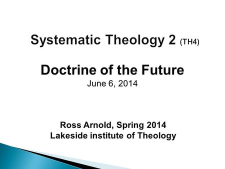 Ross Arnold, Spring 2014 Lakeside institute of Theology Doctrine of the Future June 6, 2014.