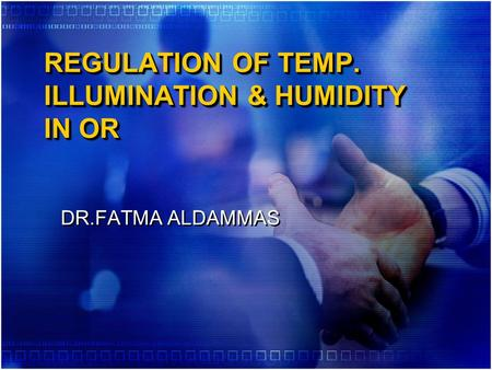 REGULATION OF TEMP. ILLUMINATION & HUMIDITY IN OR DR.FATMA ALDAMMAS.