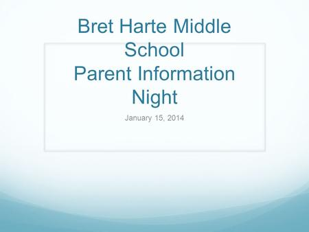 Bret Harte Middle School Parent Information Night January 15, 2014.