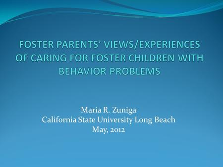 Maria R. Zuniga California State University Long Beach May, 2012.