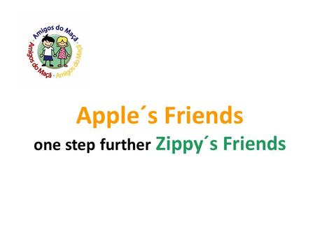 Apple´s Friends one step further Zippy´s Friends.