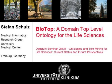 BioTop: A Domain Top Level Ontology for the Life Sciences Dagstuhl Seminar 08131 - Ontologies and Text Mining for Life Sciences: Current Status and Future.