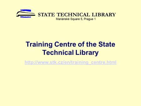 Training Centre of the State Technical Library  STATE TECHNICAL LIBRARY Mariánské Square 5, Prague 1.