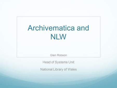 Glen Robson Head of Systems Unit National Library of Wales