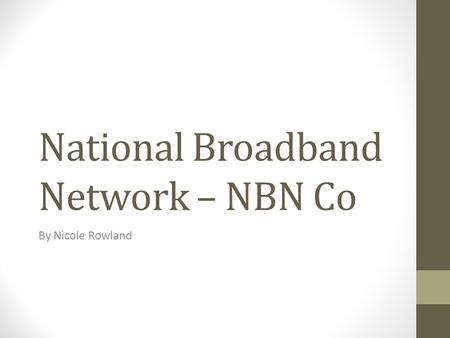 National Broadband Network – NBN Co By Nicole Rowland.