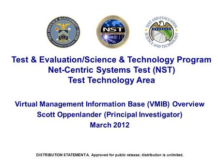 DISTRIBUTION STATEMENT A. Approved for public release; distribution is unlimited. Test & Evaluation/Science & Technology Program Net-Centric Systems Test.