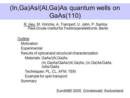 (In,Ga)As/(Al,Ga)As quantum wells on GaAs(110) R. Hey, M. Höricke, A. Trampert, U. Jahn, P. Santos Paul-Drude-Institut für Festkörperelektronik, Berlin.