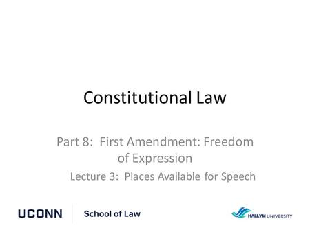 Constitutional Law Part 8: First Amendment: Freedom of Expression Lecture 3: Places Available for Speech.