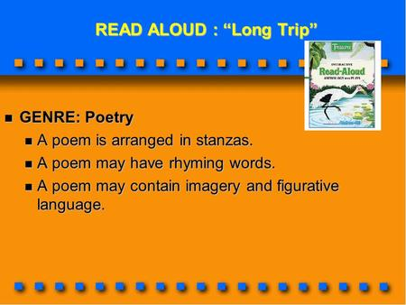 "READ ALOUD : ""Long Trip"" READ ALOUD : ""Long Trip"" GENRE: Poetry GENRE: Poetry A poem is arranged in stanzas. A poem is arranged in stanzas. A poem may."