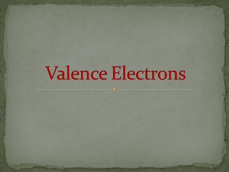 Valence electrons the electrons that are in the highest (outermost) energy level that level is also called the valence shell of the atom they are held.
