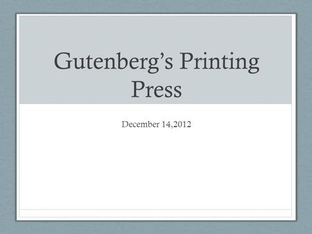 Gutenberg's Printing Press December 14,2012. Johann Gutenberg Metal worker from Mainz, Germany Reinvents moveable type around 1440 Invents the printing.