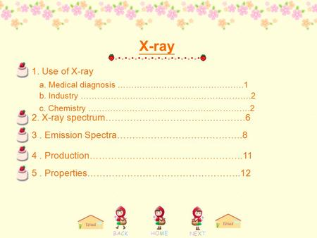 X-ray 1. Use of X-ray a. Medical diagnosis ……………………………………….1 b. Industry …………………………………….……………….2 c. Chemistry ………………………………….……………….2 2. X-ray spectrum…………………………….…..…….6.