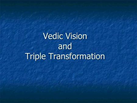 Vedic Vision and Triple Transformation. In the light of.