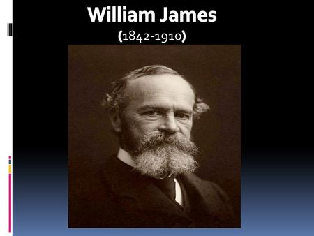  William James (January 11, 1842 – August 26, 1910) was a pioneering American psychologist and philosopher who was trained as a physician. He wrote influential.