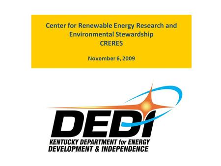 Center for Renewable Energy Research and Environmental Stewardship CRERES November 6, 2009.