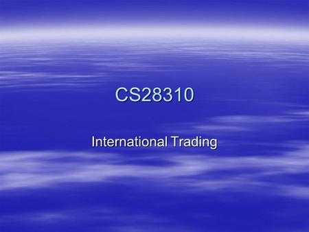 CS28310 International Trading. The Opportunity  Level Playing Ground –SME looks like Multi-National  Vast Markets –Global  Speed to Market –Used to.