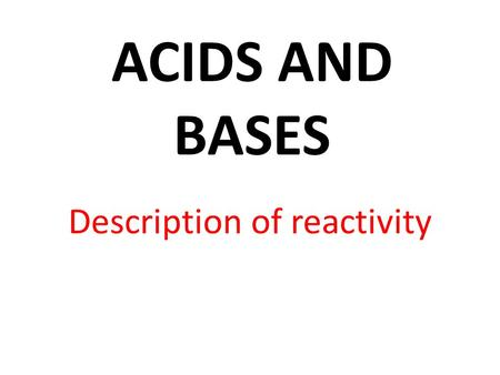 ACIDS AND BASES Description of reactivity. pH SCALE POWER OF HYDROGEN MEASURES IONS (H+ / OH-) IONS: Electrically charged particles ACIDS … H+ BASES …