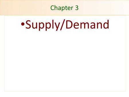 Chapter 3 Supply/Demand. Markets Economy Collection of markets Market Group of buyers and sellers with the potential to trade with each other Macroeconomics.