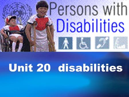 Unit 20 disabilities. What are disabilities? Persons with physical, sensory, or mental impairments ( 损害 ) that can make performing an everyday task more.