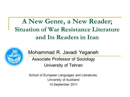 A New Genre, a New Reader; Situation of War Resistance Literature and Its Readers in Iran Mohammad R. Javadi Yeganeh Associate Professor of Sociology University.