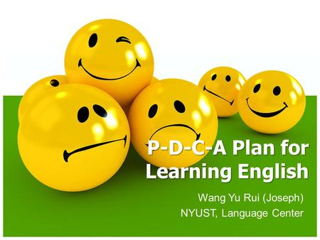 Wang Yu Rui (Joseph) NYUST, Language Center P-D-C-A Plan for Learning English.
