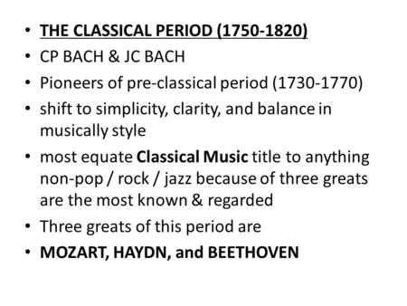 THE CLASSICAL PERIOD (1750-1820) CP BACH & JC BACH Pioneers of pre-classical period (1730-1770) shift to simplicity, clarity, and balance in musically.