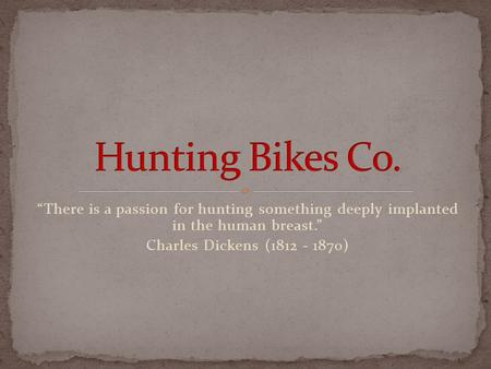 """There is a passion for hunting something deeply implanted in the human breast."" Charles Dickens (1812 - 1870)"