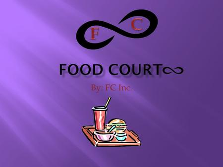 By: FC Inc.. Food Court Diagram Diagram of the Food Court Infinity.