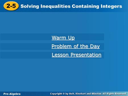 Pre-Algebra 2-5 Solving Inequalities Containing Integers 2-5 Solving Inequalities Containing Integers Pre-Algebra Warm Up Warm Up Problem of the Day Problem.
