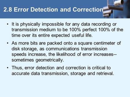 It is physically impossible for any data recording or transmission medium to be 100% perfect 100% of the time over its entire expected useful life. As.