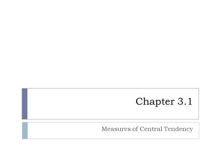 Chapter 3.1 Measures of Central Tendency. Average  The word average is ambiguous, since several different methods can be used to obtain an average. 