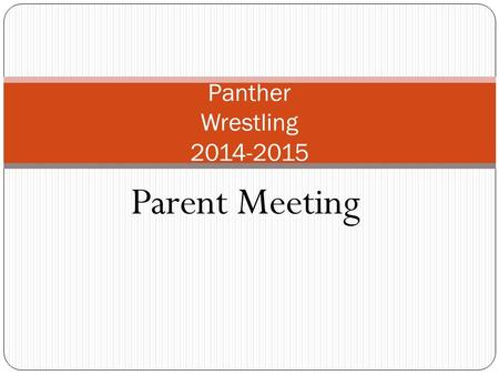 Parent Meeting Panther Wrestling 2014-2015 Panther Wrestling Coaches Paul 952-956-4532( c )952-232-3636 (w) Josh