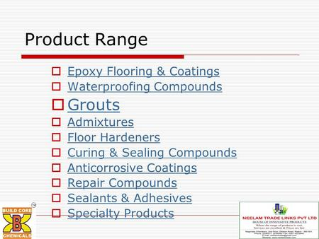Product Range  Epoxy Flooring & Coatings Epoxy Flooring & Coatings  Waterproofing Compounds Waterproofing Compounds  Grouts Grouts  Admixtures Admixtures.
