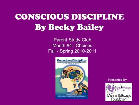 CONSCIOUS DISCIPLINE By Becky Bailey Parent Study Club
