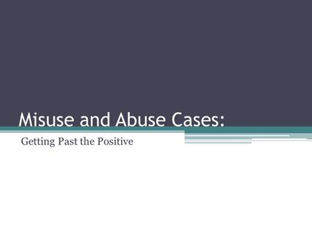 Misuse and Abuse Cases: Getting Past the Positive.