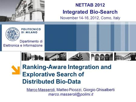 Ranking-Aware Integration and Explorative Search of Distributed Bio-Data Dipartimento di Elettronica e Informazione NETTAB 2012 Integrated Bio-Search November.