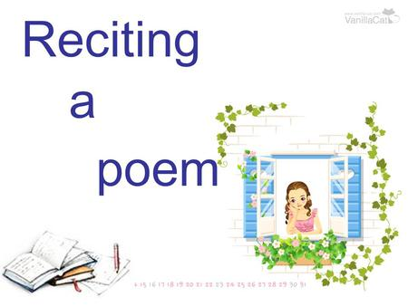 Reciting a poem. Learning tasks Get to know a famous poet called Robert Burns and one of his poems. Learn how to appreciate poetry. Recite the poem- A.