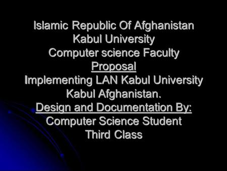 Islamic Republic Of Afghanistan Kabul University Computer science Faculty Proposal Implementing LAN Kabul University Kabul Afghanistan. Design and Documentation.